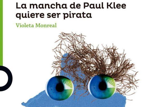 La mancha de Paul Klee quiere ser pirata, de Violeta Monreal.